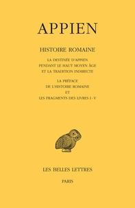 Appien - Histoire romaine - Tome 1, La destinée d'Appien pendant le haut Moyen Age et la tradition indirecte ; La préface de l'Histoire romaine et les fragments des livres I - V.