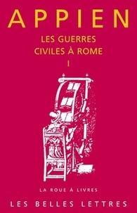 Appien - Les guerres civiles à Rome - Tome 1.