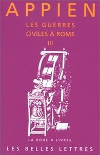 Appien - Les guerres civiles à Rome - Tome 3.