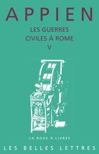 Appien - Les guerres civiles à Rome - Tome 5.