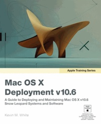 Apple Training Series: Mac OS X Deployment v10.6 - A Guide to Deploying and Maintaining Mac OS X  v10.6 - Snow Leopard Sxstems and Software.
