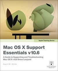 Apple Training Series: Mac OS X Support Essentials v10.6 - A Guide to Supporting and Troubleshooting Mac OS X V10.6 Snow Leopard.
