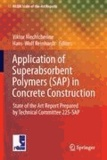 Viktor Mechtcherine - Application of Super Absorbent Polymers (SAP) in Concrete Constructions - State of the Art Report Prepared by Technical Committee 225-SAP.