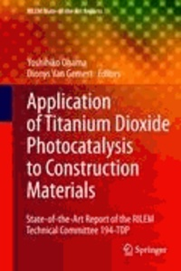 Yoshihiko Ohama - Applications of Titanium Dioxide Photocatalysis to Construction Materials - State-of-the-Art Report of the RILEM Technical Committee 194-TDP.