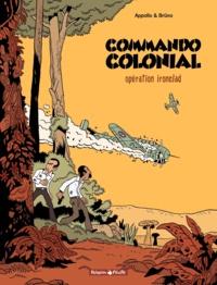 Appollo et  Brüno - Commando Colonial Tome 1 : Opération Ironclad.