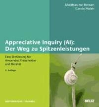 Appreciative Inquiry (AI): Der Weg zu Spitzenleistungen - Eine Einführung für Anwender, Entscheider und Berater.