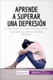 Aprende a superar una depresión - Las claves para ver la luz al final del túnel.