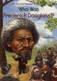 April Jones Prince - Who Was Frederick Douglass?.