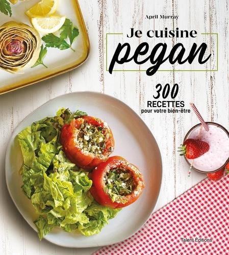 Je cuisine pegan. 300 recettes pour votre bien-être