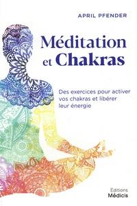 April Pfender - Méditation et chakras - Des exercices pour activer vos chakras et libérer leur énergie.