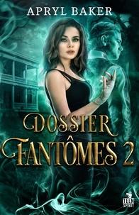 Apryl Baker - Dossier fantômes 2 : Dossier fantômes 2 - Dossier fantômes, T2.