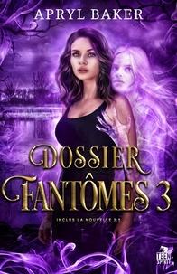 Apryl Baker - Dossier fantômes 3 : Dossier fantômes 3 - Dossier fantômes, T3.