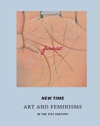 Apsara Diquinzio - New time - Art and feminisms in the 21st century.