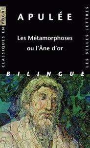 Apulée - Les Métamorphoses ou l'Ane d'or - Edition bilingue français-latin.
