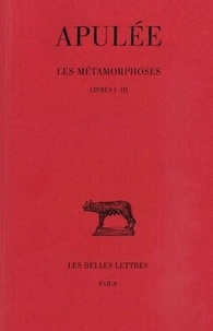Apulée - Les métamorphoses - Tome 1, Livres I-III.