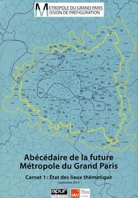 Apur et  IAU Ile-de-France - Abécédaire de la future Métropole du Grand Paris - Carnet 1 : Etat des lieux thématique.