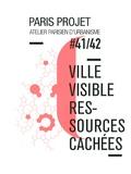 Jean-François Pousse - Paris Projet N° 41/42 : Ville visible, ressources cachées.