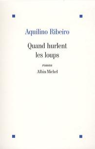 Aquilino Ribeiro - Quand hurlent les loups.