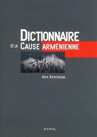 Ara Krikorian - Dictionnaire de la cause arménienne.