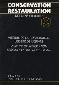 ARAAFU - Visibilité de la restauration, lisibilité de l'oeuvre - Colloque sur la conservation restauration des biens culturels, Paris, 13, 14 et 15 juin 2002.