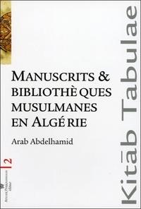 Arab Abdelhamid - Manuscrits et bibliothèques musulmanes en Algérie.