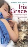 Arabella Carter-Johnson - Iris Grace - La petite fille qui s'ouvrit au monde grâce à un chat.