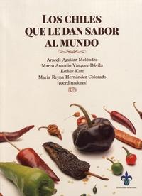 Araceli Aguilar-Meléndez et Marco Antonio Vásquez-Dávila - Los chiles que le dan sabor al mundo.