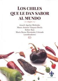 Araceli Aguilar-Meléndez et Marco Antonio Vásquez-Dávila - Los chiles que le dan sabor al mundo - Contribuciones multidisciplinarias.