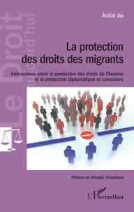 Téléchargement d'ebooks Iphone La protection des droits des migrants  - Interactions entre la protection des droits de l'homme et la protection diplomatique et consulaire iBook MOBI ePub par Arafat Abi 9782343180373
