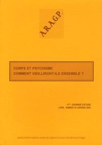 ARAGP - Corps et psychisme, comment vieilliront-ils ensemble ? - 17e Journée d'étude, Lyon, samedi 18 janvier 2003.