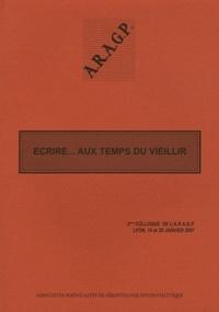 ARAGP - Ecrire... aux temps du vieillir - 3e colloque de l'ARAGP, Lyon, 19 et 20 janvier 2007.