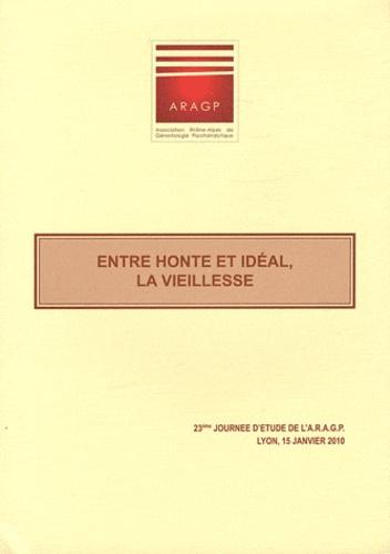ARAGP - Entre honte et idéal, la vieillesse - 23e Journée d'étude de l'ARAGP, Lyon, 15 janvier 2010.