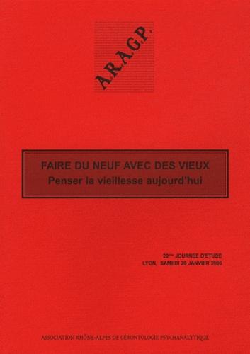ARAGP - Faire du neuf avec des vieux - Penser la vieillesse aujourd'hui, 20e Journée d'étude, Lyon, samedi 20 janvier 2006.