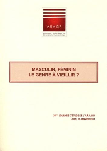 ARAGP - Masculin, féminin, le genre à vieillir ? - 24e Journées d'étude de l'ARAGP, Lyon 15 janvier 2011.