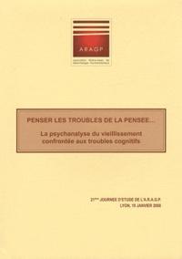 ARAGP - Penser les troubles de la pensée... - La psychanalyse du vieillissement confrontée aux troubles cognitifs, 21e Journée d'étude de l'ARAGP, Lyon, 19 janvier 2008.