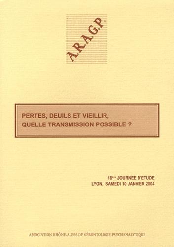 ARAGP - Pertes, deuils et vieillir, quelle transmission possible ? - 18e Journée d'étude, Lyon, samedi 10 janvier 2004.