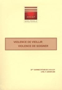 ARAGP - Violence de vieillir, violence de soigner - 22 Journée d'étude de l'ARAGP, Lyon, 17 janvier 2009.