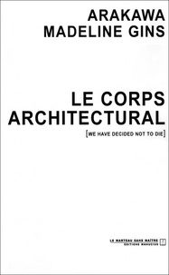 Arakawa et Madeline Gins - Le corps architectural.