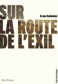 Aram Andonian - Sur la route de l'exil - Suivi de Dans ce feu infernal.