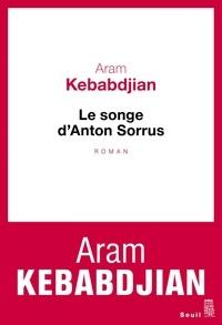 Aram Kebabdjian - Le songe d'Anton Sorrus.