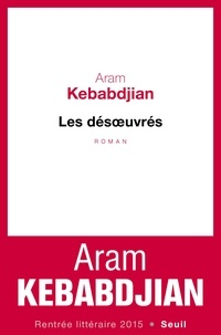 Aram Kebabdjian - Les désoeuvrés.