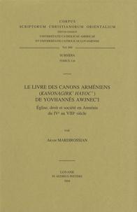 Aram Mardirossian - Le Livre des canons arméniens de Yovhannès Awjenc'i - Eglise, droit et société en Arménie du IVe au VIIIe siècle.