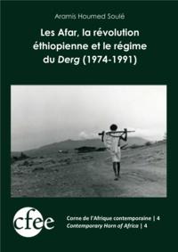 Aramis Houmed Soulé - Les Afar, la révolution éthiopienne et le régime du Derg (1974-1991).