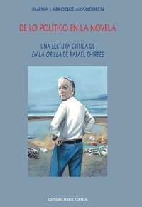 Aranguren j Larroque - De lo político en la novela : una lectura crítica de En la orilla de Rafael Chirbes.