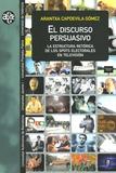 Arantxa Capdevila Gomez - El discurso persuasivo - La estructura retorica de los espots electorales en television.