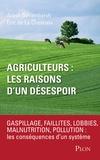 Arash Derambarsh et Eric de La Chesnais - Agriculteurs, les raisons d'un désespoir - Faillites, lobbies, malnutrition, pollution : les conséquences d'un système.