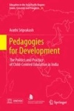 Arathi Sriprakash - Pedagogies for Development - The Politics and Practice of Child-Centred Education in India.