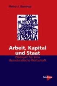 Arbeit, Kapital und Staat - Plädoyer für eine demokratische Wirtschaft.