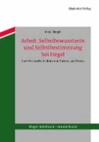 Arbeit, Selbstbewusstsein und Selbstbestimmung bei Hegel - Zum Wechselverhältnis von Theorie und Praxis.