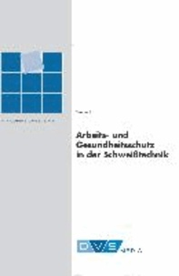 Arbeits- und Gesundheitsschutz in der Schweißtechnik - Fachbuchreihe Schweisstechnik.